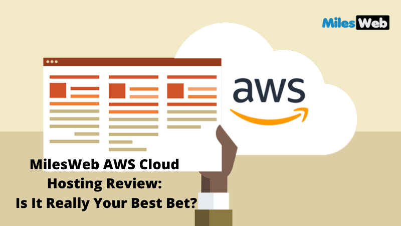 MilesWeb AWS Cloud Hosting Review Is It Really Your Best Bet