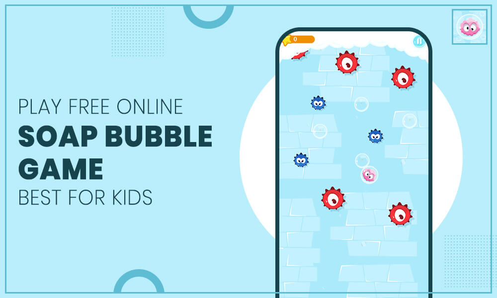 Play Free Online Soap Bubble Game: Best For Kids