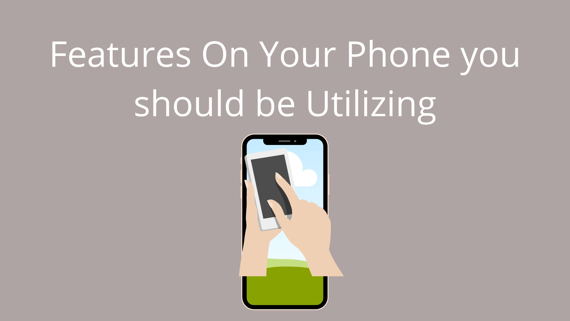 Features On Your Phone you should be Utilizing