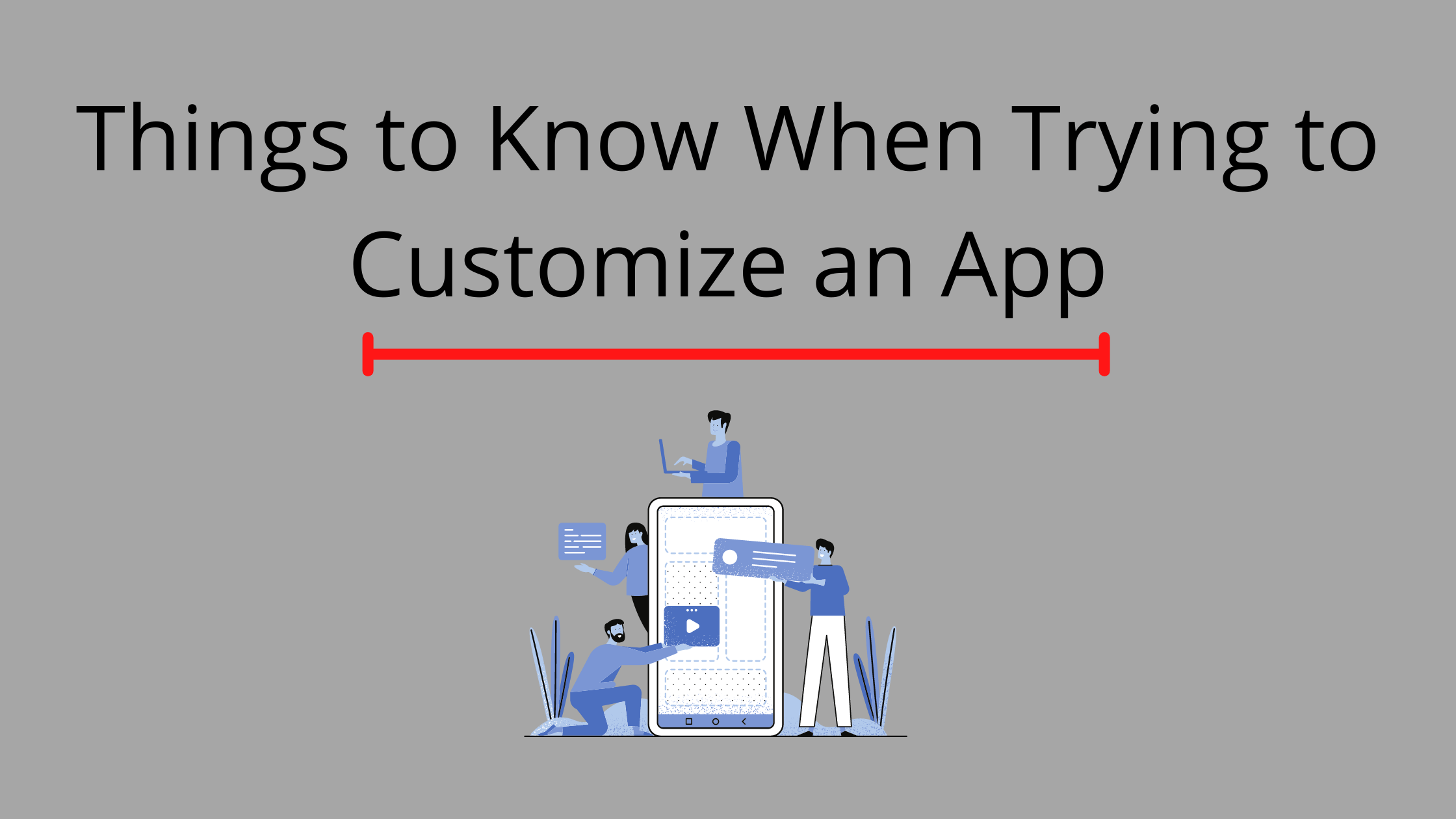 Things to Know When Trying to Customize an App