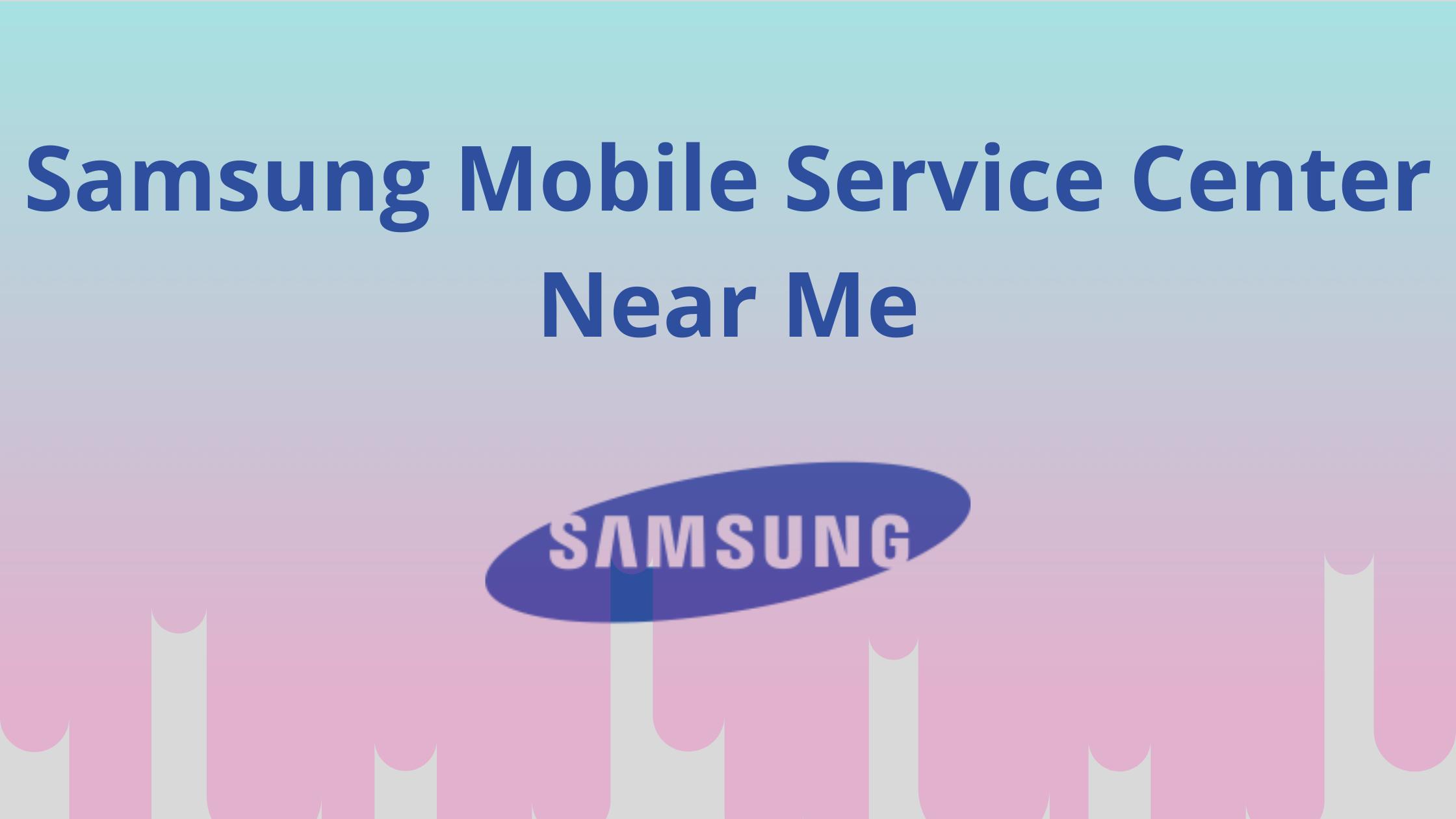 Samsung Mobile Service Center Near Me